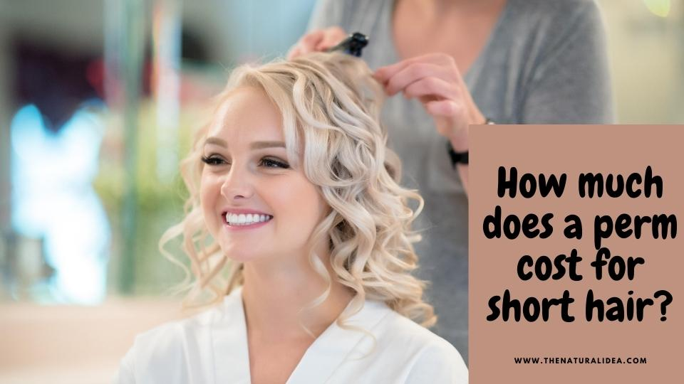 How much does a perm cost for short hair
