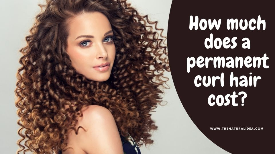 How much does a permanent curl hair cost