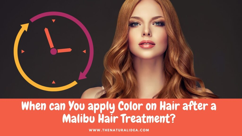 When can You apply Color on Hair after a Malibu Treatment