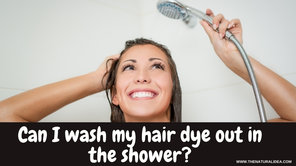 Can I wash my hair dye out in the shower