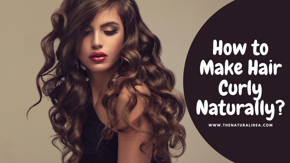 How to Make Hair Curly Naturally