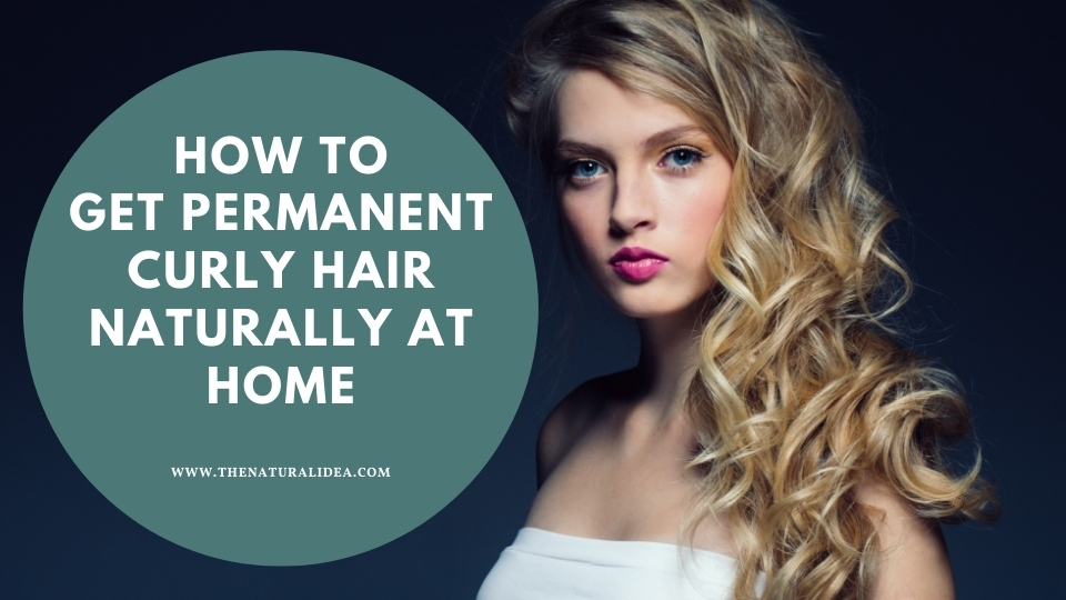 how to get permanent curly hair naturally at home